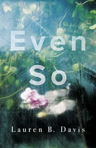 Cover of Even So, with a white and pink flower against a background of blue-green leaves.